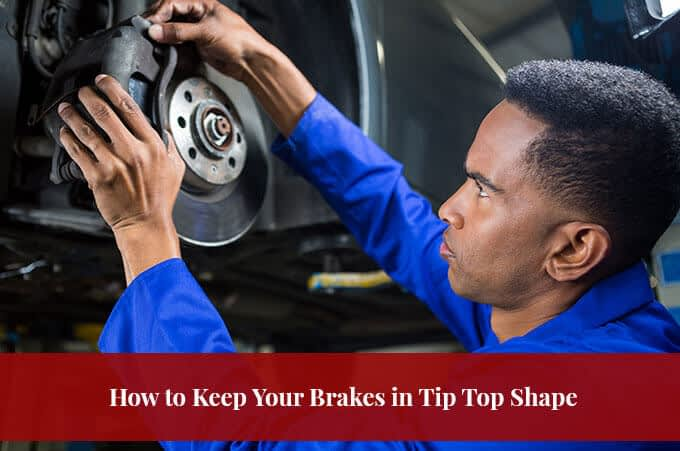 How to Keep Your Brakes in Tip Top Shape